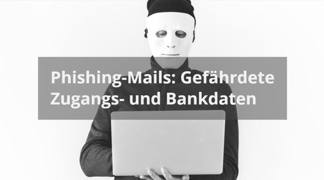 Phishing Mails und gefährdete Zugangsdaten